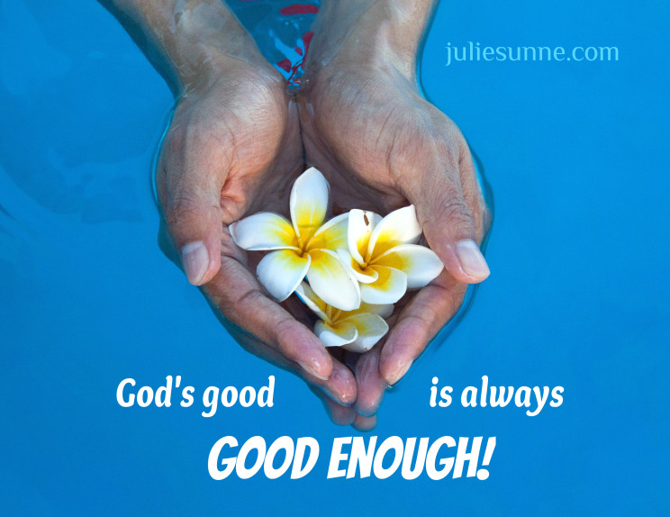 Experience increased joy: realize God's goodness is good enough.