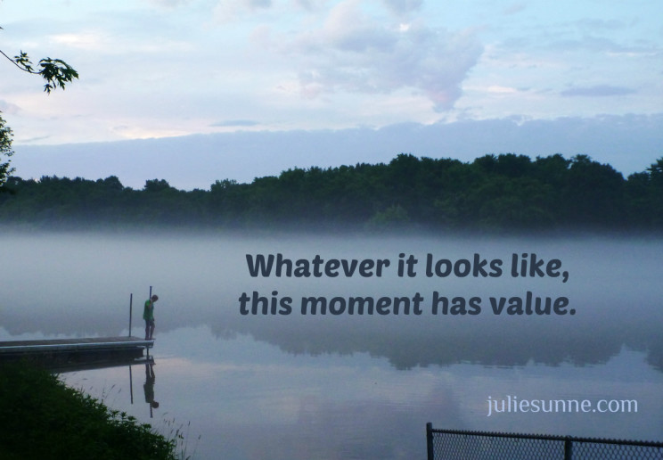 every moment has value