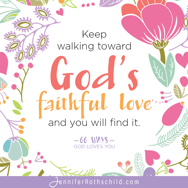 Walk toward God's faithful love
